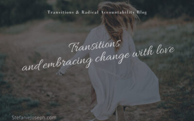 Transitions and embracing change with love